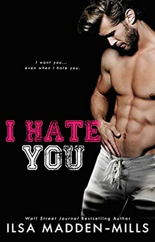 I Hate You by Ilsa Madden-Mills