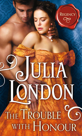The Trouble with Honour by Julia London
