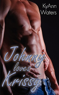 Johnny Loves Krissy by KyAnn Waters