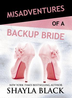 Misadventures of a Backup Bride by Shayla Black