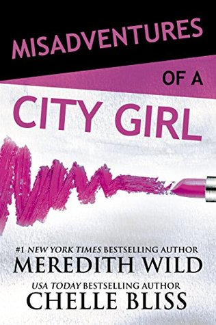 Misadventures of a City Girl by Meredith Wild & Chelle Bliss