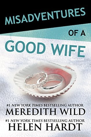 Misadventures of a Good Wife by Meredith Wild & Helen Hardt