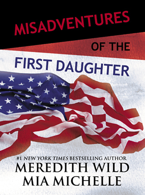 Misadventures of the First Daughter by Meredith Wild & Mia Michelle
