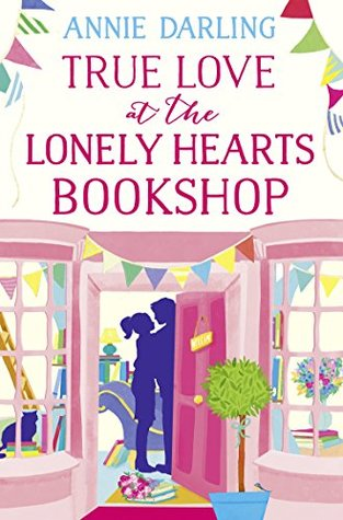 True Love at the Lonely Hearts Bookshop by Annie Darling
