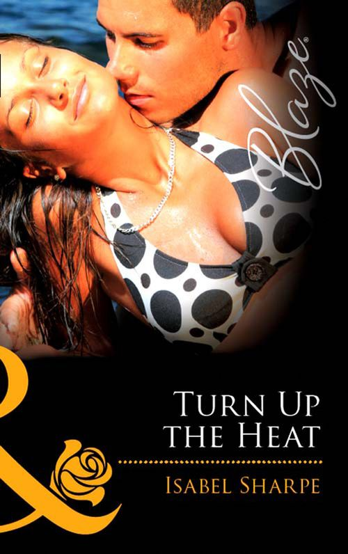 Turn Up the Heat by Isabel Sharpe