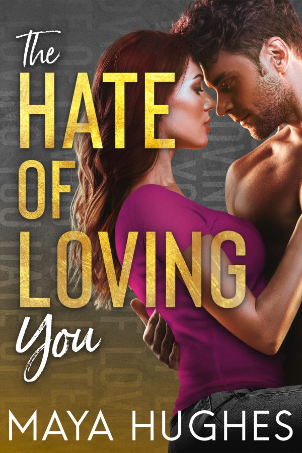 Book Cover for The Hate of Loving You by Maya Hughes
