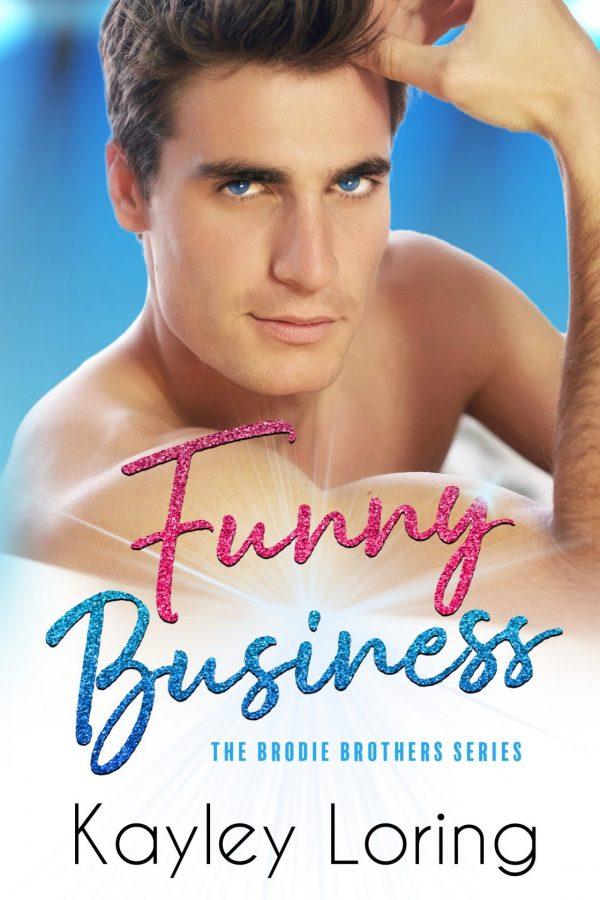 Funny Business Kayley Loring Brodie Brothers Series